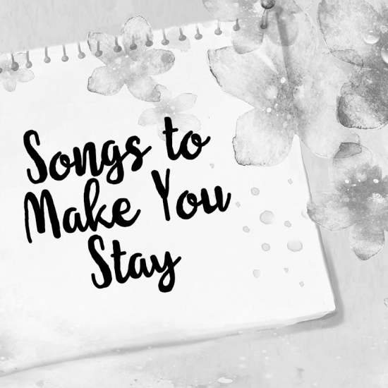 songstomakeyoustayplaylist1